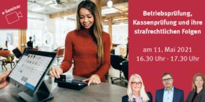 Kostenfreies e-Seminar: Betriebsprüfung, Kassenprüfung und strafrechtliche Folgen
